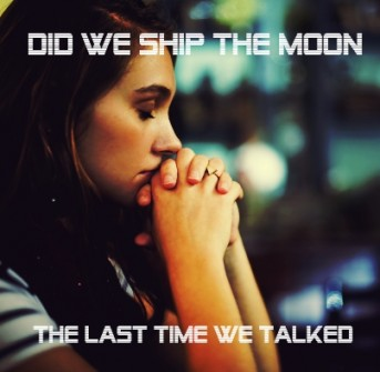 Did we ship the moon  The last time we talked ?