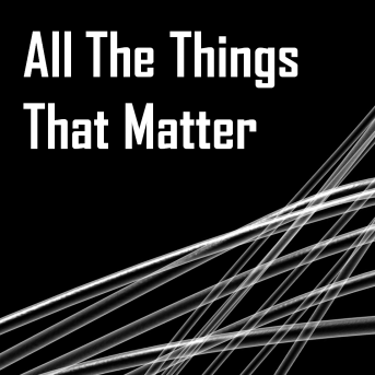 All The Things That Matter
