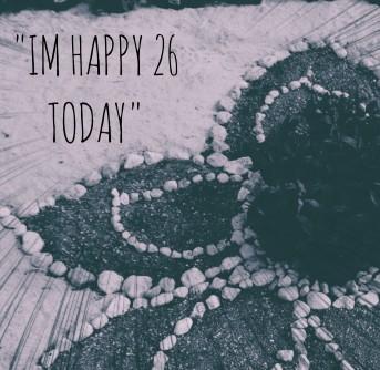 I'm happy 26 today