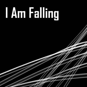 I Am Falling